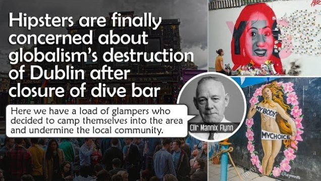 Hipsters are finally concerned about globalism's destruction of Dublin after closure of dive bar