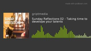 Sunday Reflections 02 – Taking time to develope your talents