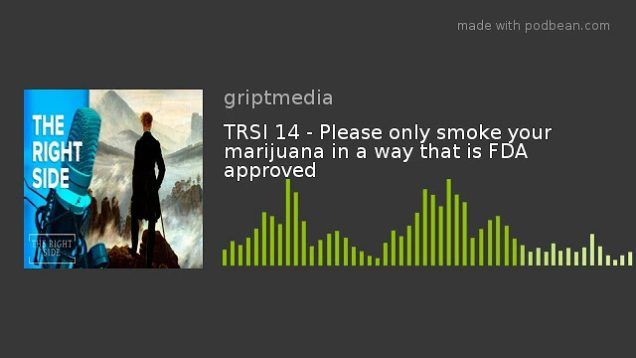 TRSI 14 – Please only smoke your marijuana in a way that is FDA approved