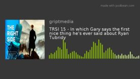 TRSI 15 – In which Gary says the first nice thing he's ever said about Ryan Tubridy