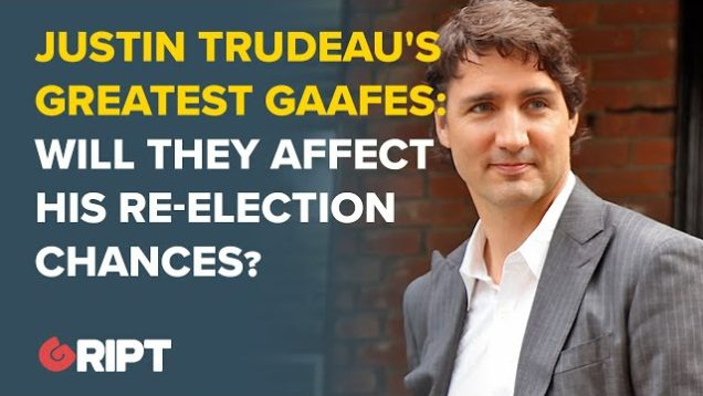 Justin Trudeau's Greatest Gaafes – Will he get re-elected?