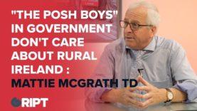 """The Posh Boys"" in Government Don't Care About Rural Ireland – Mattie McGrath TD"