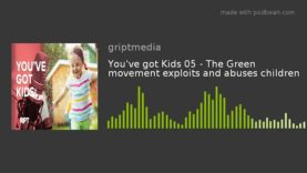 You've got Kids 05 – The Green movement exploits and abuses children