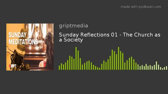 Sunday Reflections 01 – The Church as a Society