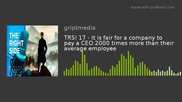 TRSI 17 – It is fair for a company to pay a CEO 2000 times more than their average employee