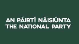 """An Páirtí Náisiúnta │The National Party – """"We Need to Start Looking After Ourselves"""""""