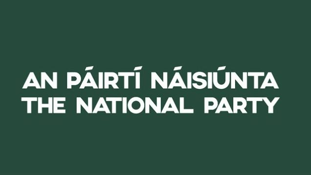 "An Páirtí Náisiúnta │The National Party – ""We Need to Start Looking After Ourselves"""