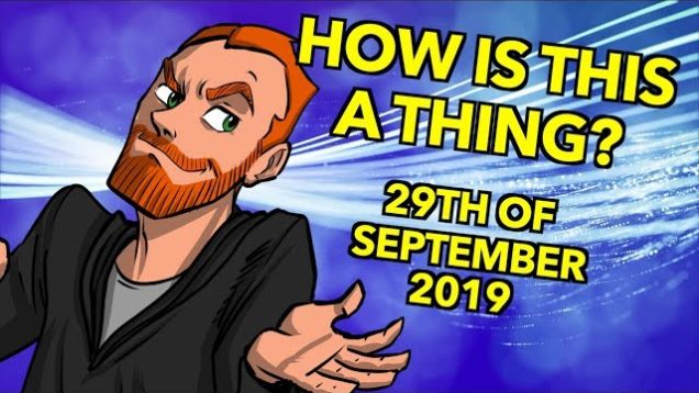 How is This a Thing? 29th of September 2019