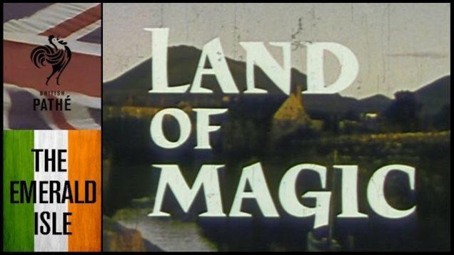 Land of Magic – Exploring Northern Ireland | British Pathé