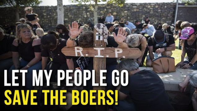 LET MY PEOPLE GO – SAVE THE BOERS!
