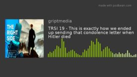 TRSI 19 – This is exactly how we ended up sending that condolence letter when Hitler died