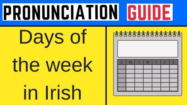 Irish Language Pronunciation Guide – Days of the Week