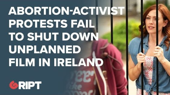 Pro-abortion protests fail to shut down Unplanned movie in Ireland. A Victory for Free Speech!