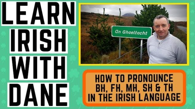 Pronunciation Guide Irish Language – Mh, Ph, Sh, Fh, Th, Bh – Learn Irish