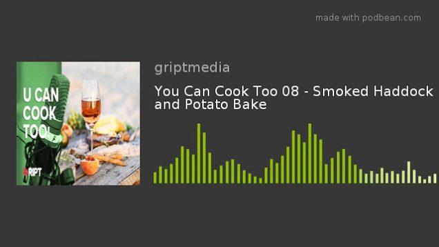 You Can Cook Too 08 – Smoked Haddock and Potato Bake