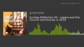 Sunday Reflection 04 – Lepers and the Church Community in 2019