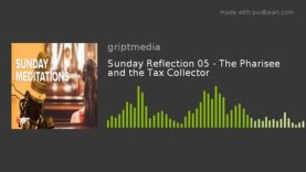 Sunday Reflection 05 – The Pharisee and the Tax Collector