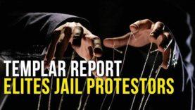 Templar Report: Elites Jail Protesters