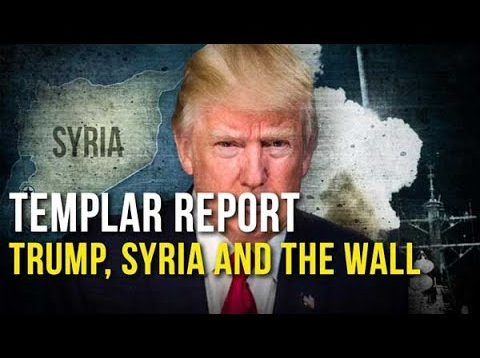 Templar Report: Trump, Syria and the Wall