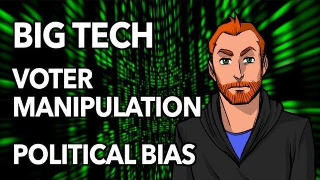 Big Tech, Voter Manipulation and Political Bias