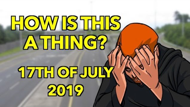 How is This a Thing? 17th of July 2019