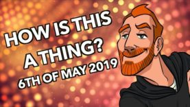 How is this a Thing? 6th of May 2019