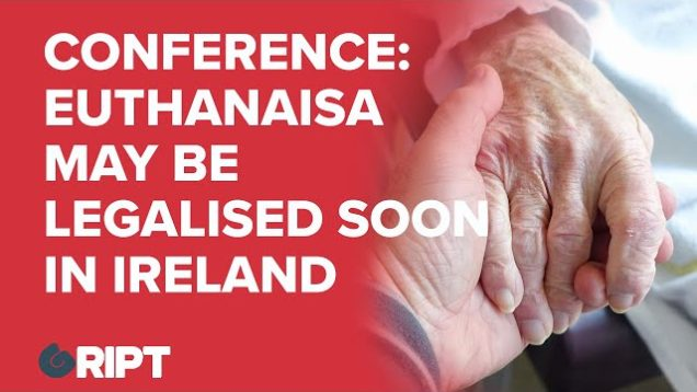 Medical conference: Euthanasia and assisted suicide might soon be legalised in Ireland