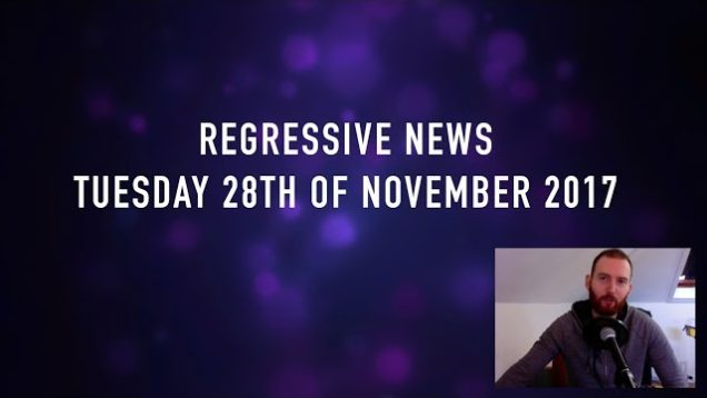 #RegressiveNews: 28th of November 2017