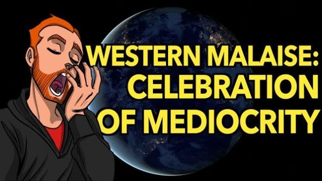 Western Malaise and The Celebration of Mediocrity