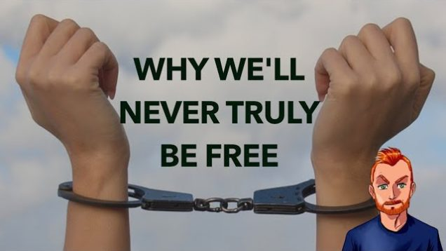 Why We'll Never Be Truly Free