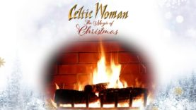Celtic Woman – Angels We Have Heard On High – Official Holiday Yule Log