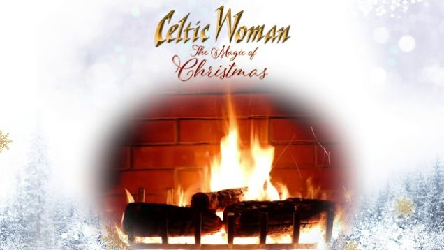 Celtic Woman – O'Holy Night – Official Holiday Yule Log