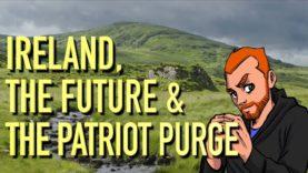Discussing Ireland, The Future & The Patriot Purge