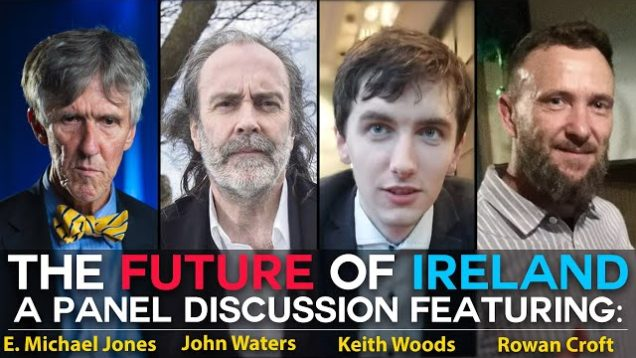 The Future of Ireland – Panel Discussion: E. Michael Jones, John Waters, Keith Woods & Rowan Croft