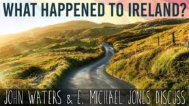 What Happened To Ireland? E. Michael Jones and John Waters