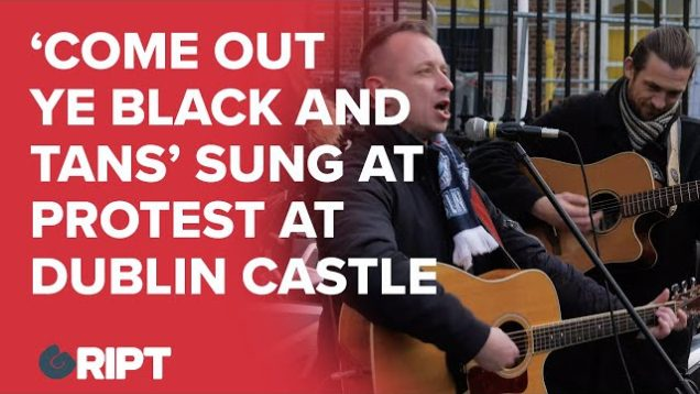 "Buskers ""Come out ye black & tans"" outside Dublin Castle in protest @ deferred FineGael RIC event"