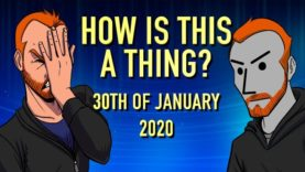 How is This a Thing? 30th of January 2020