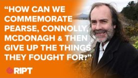 "WATERS: ""How can we commemorate Pearse, Connolly, McDonagh & then give up things they fought for?"""