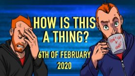 How is This a Thing? 6th February 2020
