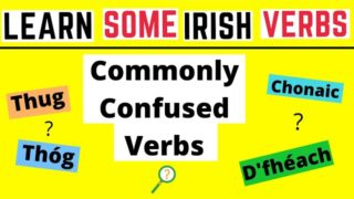 Irish Verbs Made Easy – Commonly Confused Verbs Past Tense
