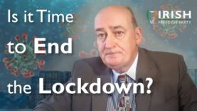Is it Time to End the Lockdown? | Michael Leahy – Irish Freedom Party