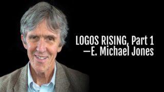 Logos Rising: Part One | E. Michael Jones & @PatrickCoffin.media