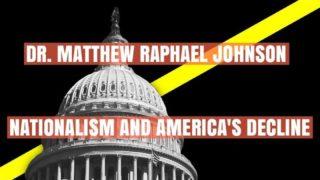Nationalism And America's Decline – Dr. Matthew Raphael Johnson (Continuum Ep.13)